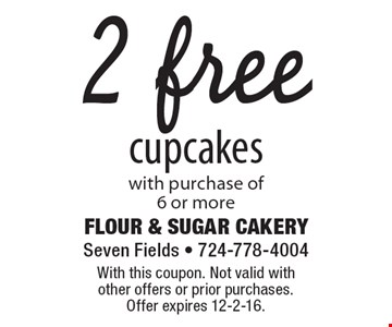 2 free cupcakes with purchase of6 or more. With this coupon. Not valid with other offers or prior purchases. Offer expires 12-2-16.