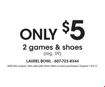 ONLY $5. 2 games & shoes (reg. $9). With this coupon. Not valid with other offers or prior purchases. Expires 1-20-17.