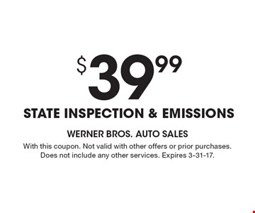 $39.99 State Inspection & Emissions. With this coupon. Not valid with other offers or prior purchases. Does not include any other services. Expires 3-31-17.