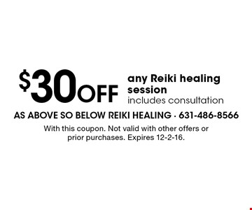 $30 Off any Reiki healing session, includes consultation. With this coupon. Not valid with other offers or prior purchases. Expires 12-2-16.