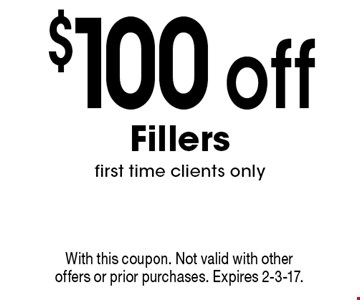 $100 off Fillers, first time clients only. With this coupon. Not valid with other offers or prior purchases. Expires 2-3-17.