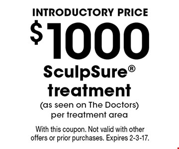 INTRODUCTORY PRICE $1000 SculpSure treatment (as seen on The Doctors) per treatment area. With this coupon. Not valid with other offers or prior purchases. Expires 2-3-17.