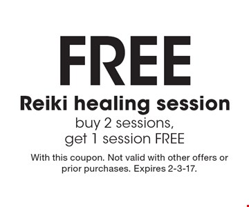 Free Reiki Healing Session. Buy 2 sessions, get 1 session free. With this coupon. Not valid with other offers or prior purchases. Expires 2-3-17.