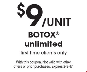 $9/Unit BOTOX Unlimited. First time clients only. With this coupon. Not valid with other offers or prior purchases. Expires 2-3-17.