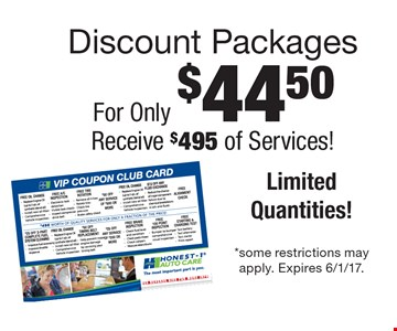 $44.50 Discount Packages. Receive $495 of Services! Limited Quantities!. *some restrictions may apply. Expires 6/1/17.