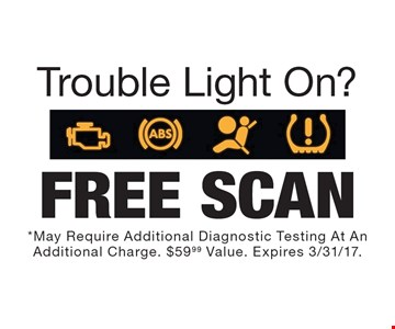 Trouble Light On? Free scan. May require additional diagnostic testing at an additional charge. $59.99 value. Expires 3/31/17.