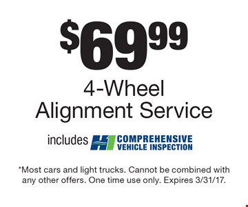 $69.99 4-Wheel Alignment Service. Includes Comprehensive Vehicle Inspection. Most cars and light trucks. Cannot be combined with any other offers. One time use only. Expires 3/31/17.