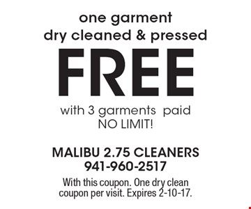 FREE one garment dry cleaned & pressed, with 3 garments paid. NO LIMIT!. With this coupon. One dry clean coupon per visit. Expires 2-10-17.