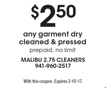 $2.50 any garment dry cleaned & pressed prepaid, no limit. With this coupon. Expires 2-10-17.