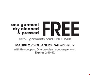Free one garment dry cleaned & pressed with 3 garments paid - NO LIMIT! With this coupon. One dry clean coupon per visit. Expires 2-10-17.