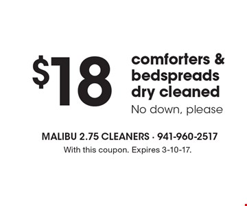 $18 comforters & bedspreads dry cleaned. No down, please. With this coupon. Expires 3-10-17.