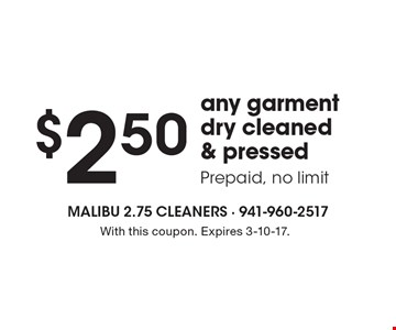 $2.50 any garment dry cleaned & pressed. Prepaid, no limit. With this coupon. Expires 3-10-17.