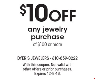 $10OFF any jewelry purchaseof $100 or more. With this coupon. Not valid with other offers or prior purchases. Expires 12-9-16.