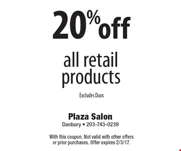 20% off all retail products. Excludes Duos. With this coupon. Not valid with other offers or prior purchases. Offer expires 2/3/17.
