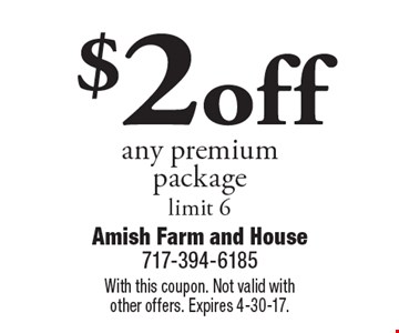 $2 off any premium package, limit 6. With this coupon. Not valid with other offers. Expires 4-30-17.