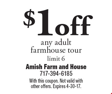 $1 off any adult farmhouse tour, limit 6. With this coupon. Not valid with other offers. Expires 4-30-17.