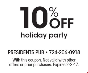 10% Off holiday party. With this coupon. Not valid with other offers or prior purchases. Expires 2-3-17.
