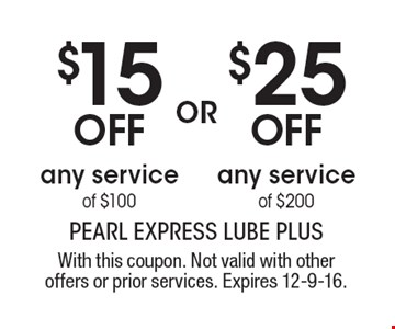 $15 off any service of $100 OR $25 OFF any service of $200. With this coupon. Not valid with other offers or prior services. Expires 12-9-16.