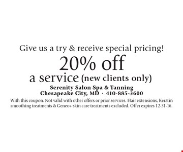 Give us a try & receive special pricing! 20% off a service (new clients only). With this coupon. Not valid with other offers or prior services. Hair extensions, Keratin smoothing treatments & Geneo+ skin care treatments excluded. Offer expires 12-31-16.