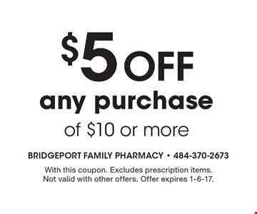 $5 Off Any Purchase Of $10 Or More. With this coupon. Excludes prescription items. Not valid with other offers. Offer expires 1-6-17.