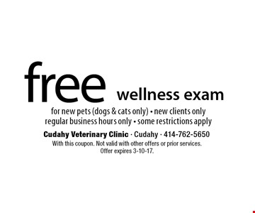 free wellness exam for new pets (dogs & cats only) - new clients only. Regular business hours only - some restrictions apply. With this coupon. Not valid with other offers or prior services. Offer expires 3-10-17.