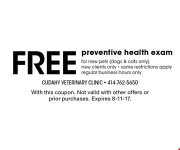 Free preventive health exam for new pets (dogs & cats only), new clients only - some restrictions apply regular business hours only. With this coupon. Not valid with other offers or prior purchases. Expires 8-11-17.
