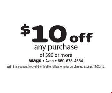 $10 off any purchase of $90 or more. With this coupon. Not valid with other offers or prior purchases. Expires 11/25/16.