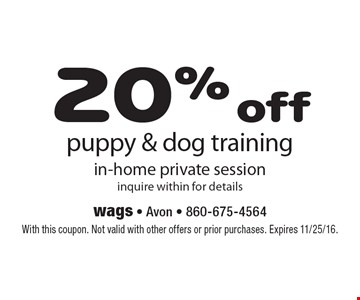 20% off puppy & dog training in-home private session. Inquire within for details. With this coupon. Not valid with other offers or prior purchases. Expires 11/25/16.