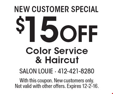 NEW CUSTOMER SPECIAL $15 Off Color Service & Haircut. With this coupon. New customers only. Not valid with other offers. Expires 12-2-16.