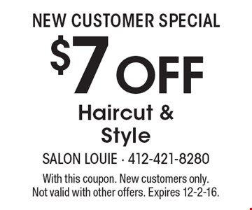 NEW CUSTOMER SPECIAL $7 Off Haircut & Style. With this coupon. New customers only. Not valid with other offers. Expires 12-2-16.