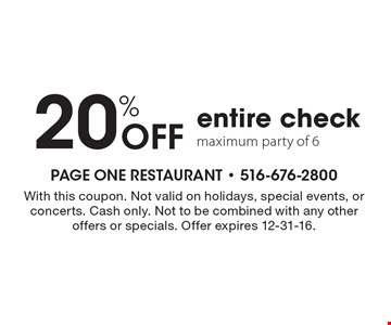 20% Off entire check. Maximum party of 6. With this coupon. Not valid on holidays, special events, or concerts. Cash only. Not to be combined with any other offers or specials. Offer expires 12-31-16.