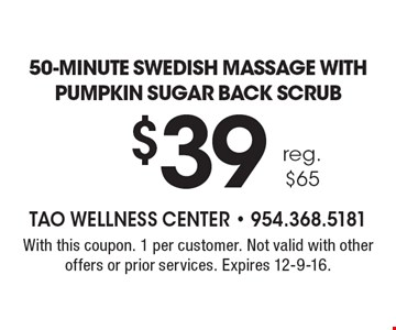 $39 (reg. $65) 50-minute Swedish massage with pumpkin sugar back scrub. With this coupon. 1 per customer. Not valid with other offers or prior services. Expires 12-9-16.