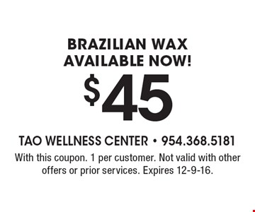 $45 Brazilian wax. Available Now! With this coupon. 1 per customer. Not valid with other offers or prior services. Expires 12-9-16.