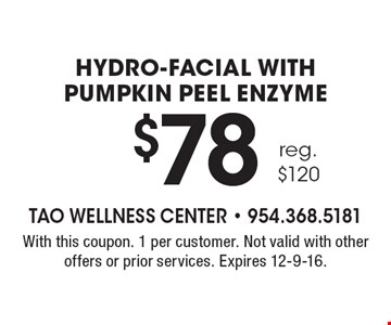 $78 (reg. $120) hydro-facial with pumpkin peel enzyme. With this coupon. 1 per customer. Not valid with other offers or prior services. Expires 12-9-16.