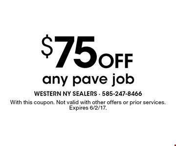 $75 off any pave job. With this coupon. Not valid with other offers or prior services. Expires 6/2/17.