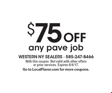 $75 OFF any pave job. With this coupon. Not valid with other offers or prior services. Expires 8/4/17. Go to LocalFlavor.com for more coupons.