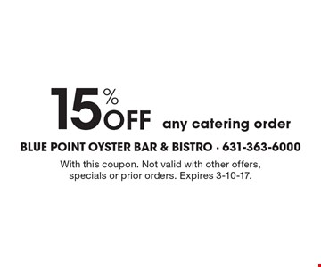 15% Off any catering order. With this coupon. Not valid with other offers, specials or prior orders. Expires 3-10-17.