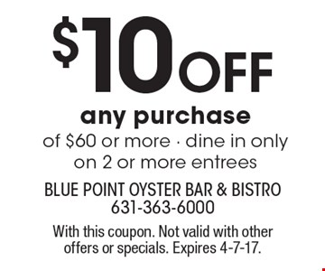 $10 Off any purchase of $60 or more - dine in only on 2 or more entrees. With this coupon. Not valid with other offers or specials. Expires 4-7-17.