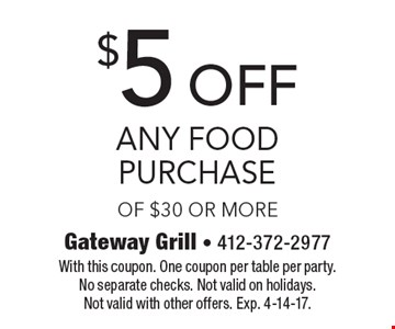 $5 off any food purchase of $30 or more. With this coupon. One coupon per table per party. No separate checks. Not valid on holidays. Not valid with other offers. Exp. 4-14-17.