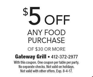 $5 off any food purchase of $30 or more. With this coupon. One coupon per table per party. No separate checks. Not valid on holidays. Not valid with other offers. Exp. 8-4-17.