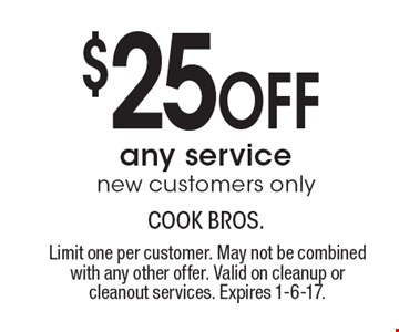 $25 Off any service. New customers only. Limit one per customer. May not be combined with any other offer. Valid on cleanup or cleanout services. Expires 1-6-17.