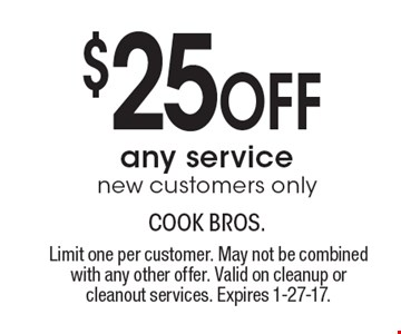 $25 Off any service. New customers only. Limit one per customer. May not be combined with any other offer. Valid on cleanup or cleanout services. Expires 1-27-17.