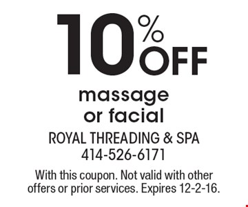 10% Off massage or facial. With this coupon. Not valid with other offers or prior services. Expires 12-2-16.