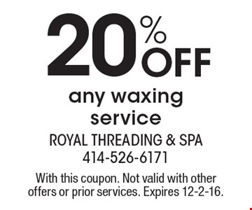 20% Off any waxing service. With this coupon. Not valid with other offers or prior services. Expires 12-2-16.