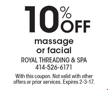 10% Off massage or facial. With this coupon. Not valid with other offers or prior services. Expires 2-3-17.