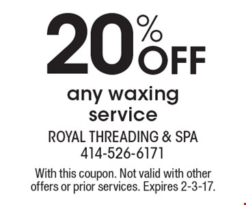 20% Off any waxing service. With this coupon. Not valid with other offers or prior services. Expires 2-3-17.