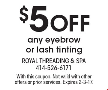 $5 Off any eyebrow or lash tinting. With this coupon. Not valid with other offers or prior services. Expires 2-3-17.