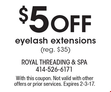 $5 Off eyelash extensions (reg. $35). With this coupon. Not valid with other offers or prior services. Expires 2-3-17.