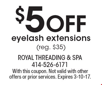 $5 Off eyelash extensions (reg. $35). With this coupon. Not valid with other offers or prior services. Expires 3-10-17.