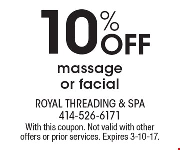 10% Off massage or facial. With this coupon. Not valid with other offers or prior services. Expires 3-10-17.